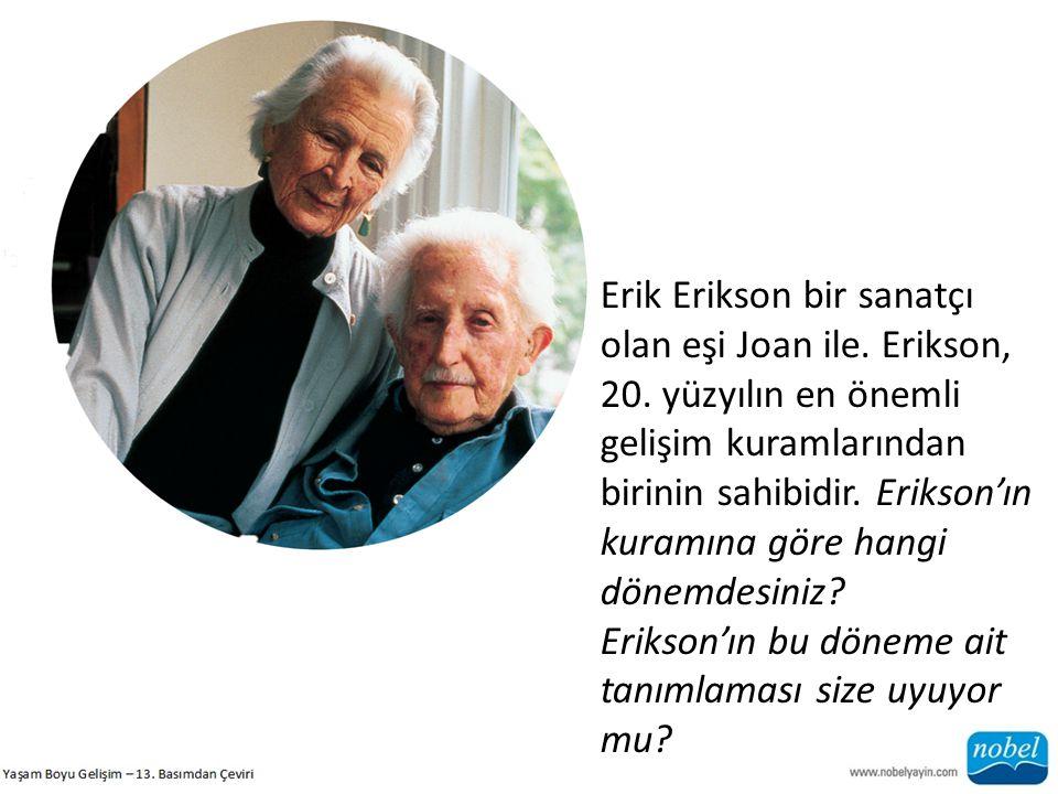 Erik Erikson bir sanatçı olan eşi Joan ile. Erikson, 20. yüzyılın en önemli gelişim kuramlarından birinin sahibidir. Erikson'ın kuramına göre hangi dö
