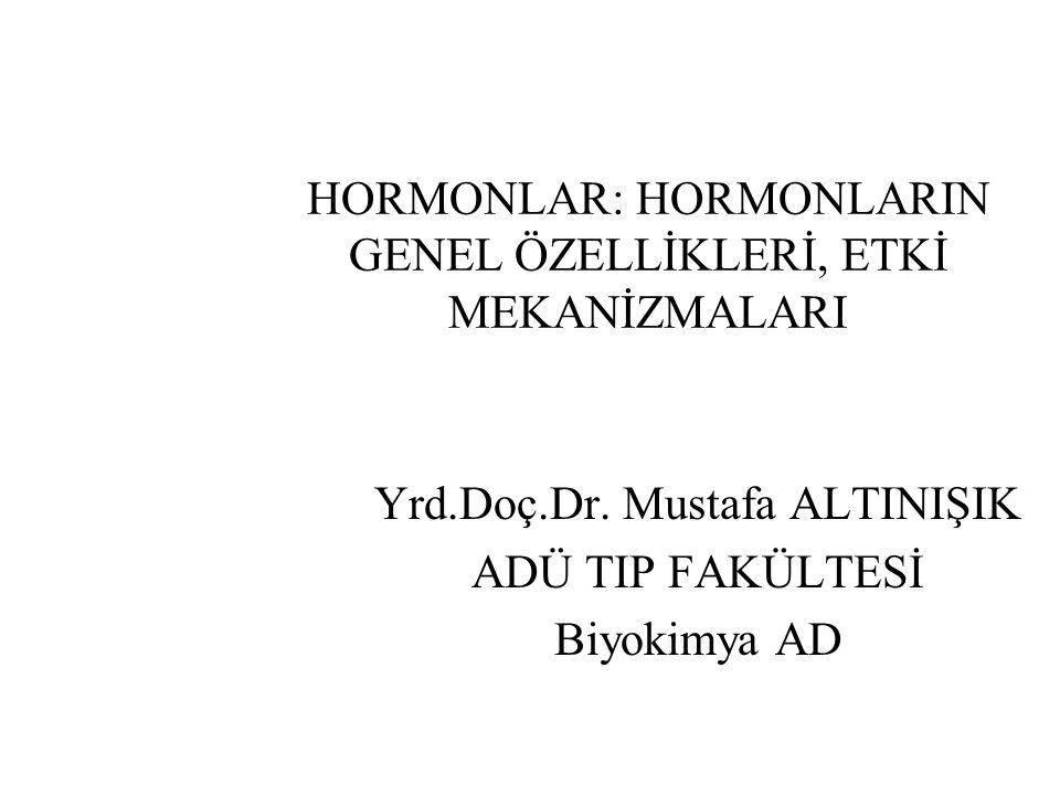 HORMONLAR: HORMONLARIN GENEL ÖZELLİKLERİ, ETKİ MEKANİZMALARI Yrd.Doç.Dr. Mustafa ALTINIŞIK ADÜ TIP FAKÜLTESİ Biyokimya AD