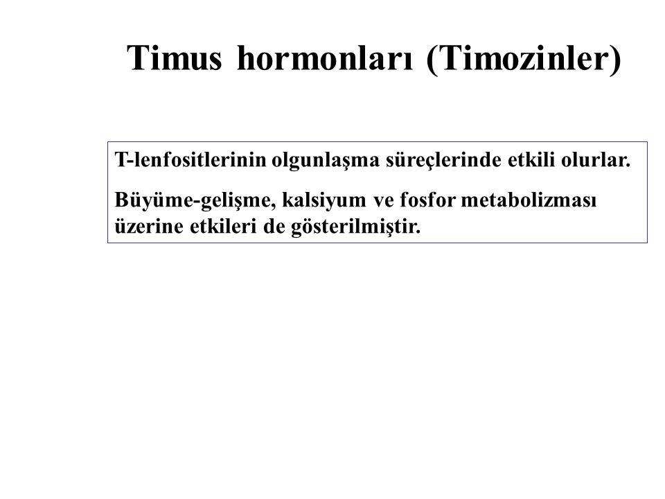 Timus hormonları (Timozinler) T-lenfositlerinin olgunlaşma süreçlerinde etkili olurlar. Büyüme-gelişme, kalsiyum ve fosfor metabolizması üzerine etkil