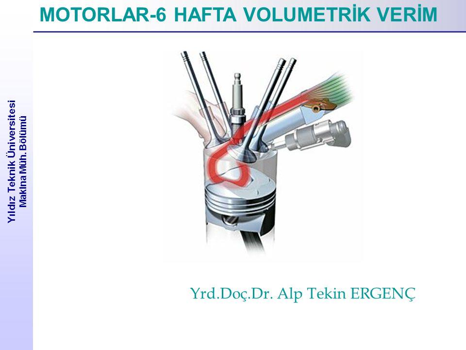 Yıldız Teknik Üniversitesi Makina Müh. Bölümü MOTORLAR-6 HAFTA VOLUMETRİK VERİM Yrd.Doç.Dr. Alp Tekin ERGENÇ