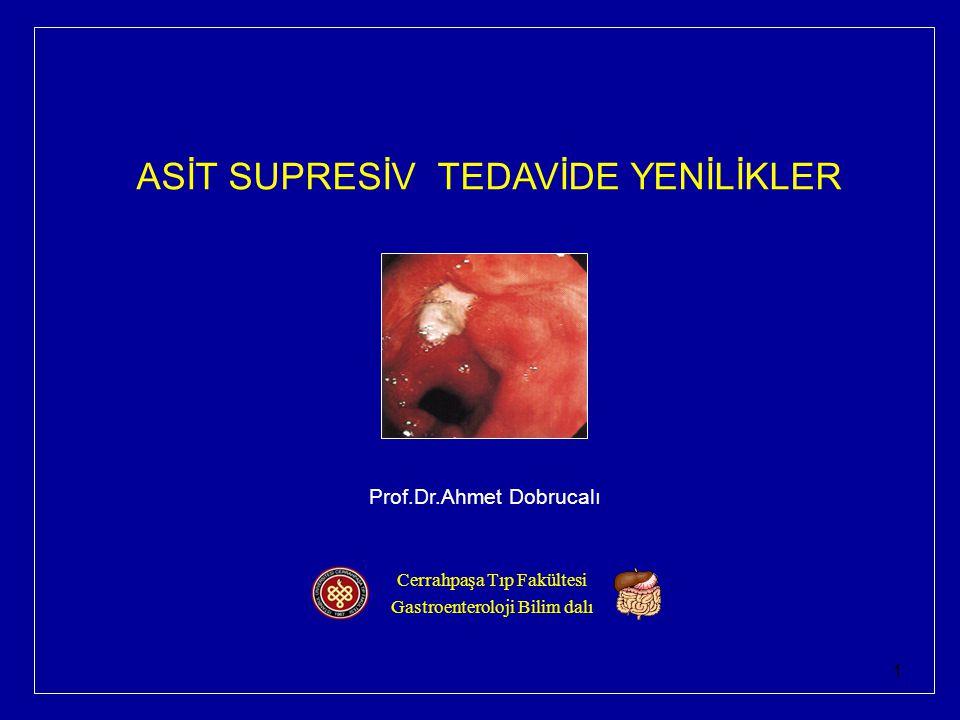 1 Prof.Dr.Ahmet Dobrucalı ASİT SUPRESİV TEDAVİDE YENİLİKLER Cerrahpaşa Tıp Fakültesi Gastroenteroloji Bilim dalı