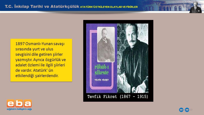 T.C. İnkılap Tarihi ve Atatürkçülük ATATÜRK'Ü ETKİLEYEN OLAYLAR VE FİKİRLER 10 1897 Osmanlı-Yunan savaşı sırasında yurt ve ulus sevgisini dile getiren