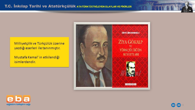 T.C. İnkılap Tarihi ve Atatürkçülük ATATÜRK'Ü ETKİLEYEN OLAYLAR VE FİKİRLER 11 Milliyetçilik ve Türkçülük üzerine yazdığı eserleri ile tanınmıştır. Mu