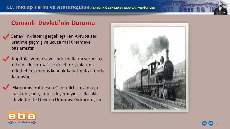 T.C. İnkılap Tarihi ve Atatürkçülük ATATÜRK'Ü ETKİLEYEN OLAYLAR VE FİKİRLER 5 Ekonomisi kötüleşen Osmanlı borç almaya başlamış borçlarını ödeyemeyince