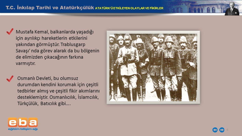 T.C. İnkılap Tarihi ve Atatürkçülük ATATÜRK'Ü ETKİLEYEN OLAYLAR VE FİKİRLER 6 Osmanlı Devleti, bu olumsuz durumdan kendini korumak için çeşitli tedbir