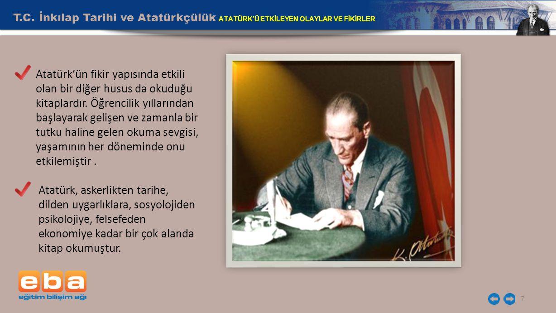 T.C. İnkılap Tarihi ve Atatürkçülük ATATÜRK'Ü ETKİLEYEN OLAYLAR VE FİKİRLER 7 Atatürk, askerlikten tarihe, dilden uygarlıklara, sosyolojiden psikoloji