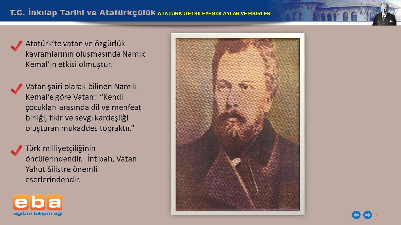 T.C. İnkılap Tarihi ve Atatürkçülük ATATÜRK'Ü ETKİLEYEN OLAYLAR VE FİKİRLER 9 Atatürk'te vatan ve özgürlük kavramlarının oluşmasında Namık Kemal'in et