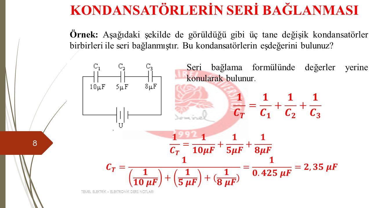 TEMEL ELEKTRİK – ELEKTRONİK DERS NOTLARI 8 Örnek: Aşağıdaki şekilde de görüldüğü gibi üç tane değişik kondansatörler birbirleri ile seri bağlanmıştır.