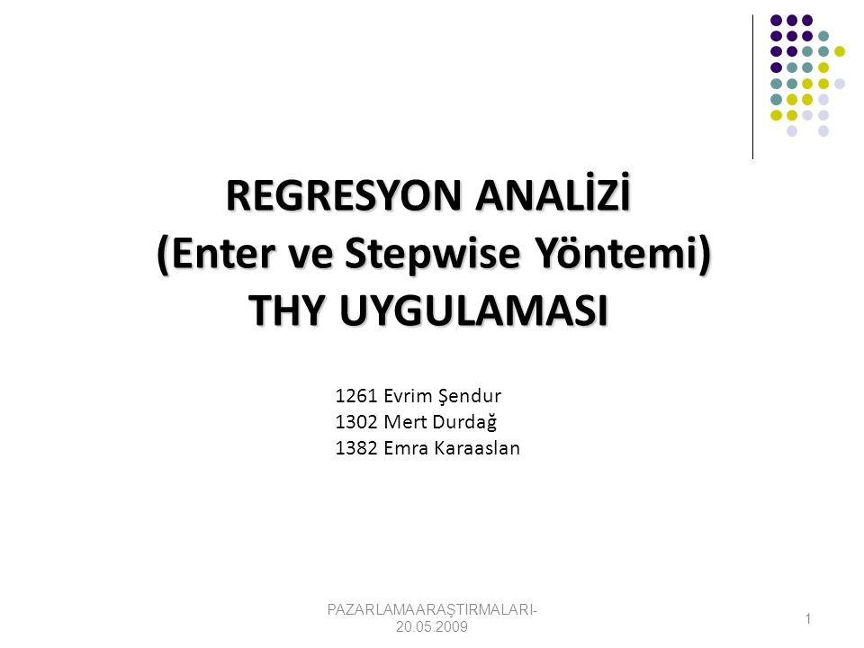 REGRESYON ANALİZİ (Enter ve Stepwise Yöntemi) (Enter ve Stepwise Yöntemi) THY UYGULAMASI PAZARLAMA ARAŞTIRMALARI- 20.05.2009 1261 Evrim Şendur 1302 Me