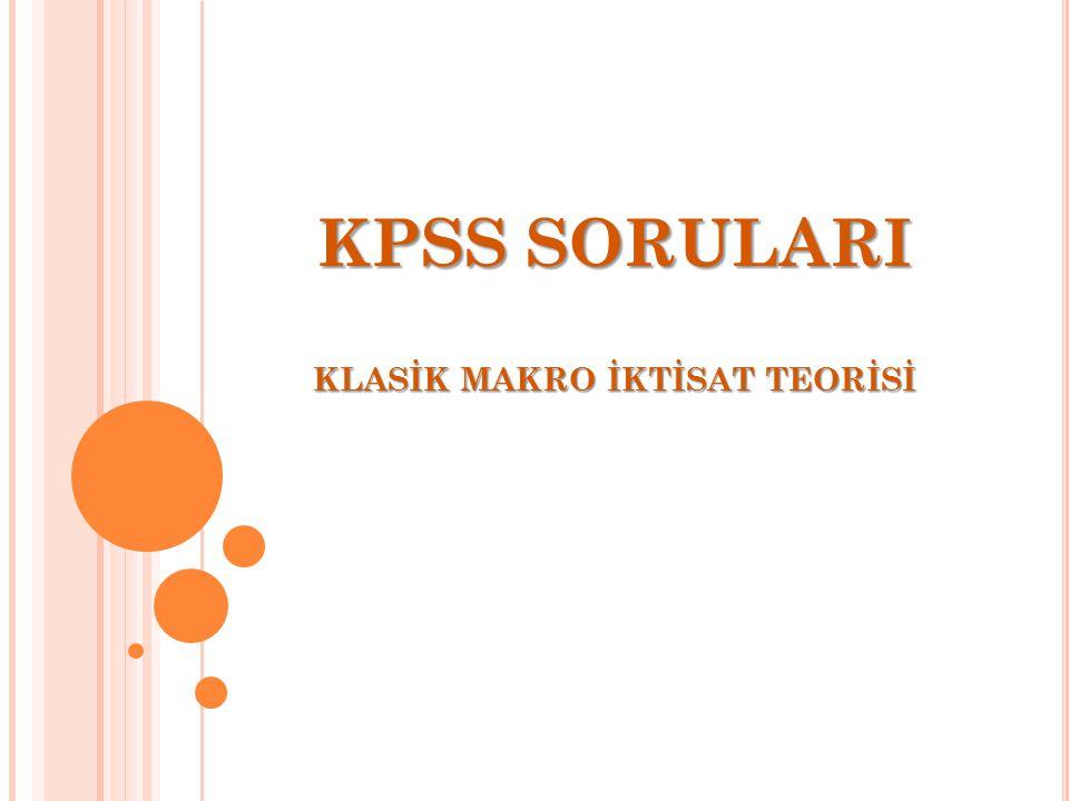 KPSS SORULARI KLASİK MAKRO İKTİSAT TEORİSİ