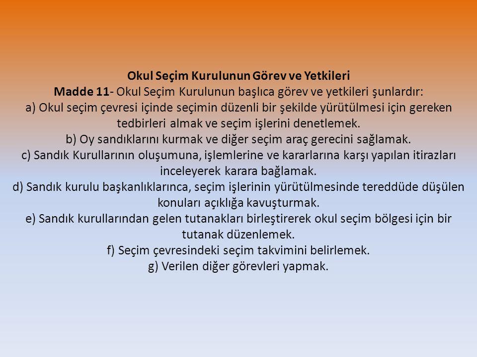 Okul Seçim Kurulunun Görev ve Yetkileri Madde 11- Okul Seçim Kurulunun başlıca görev ve yetkileri şunlardır: a) Okul seçim çevresi içinde seçimin düze