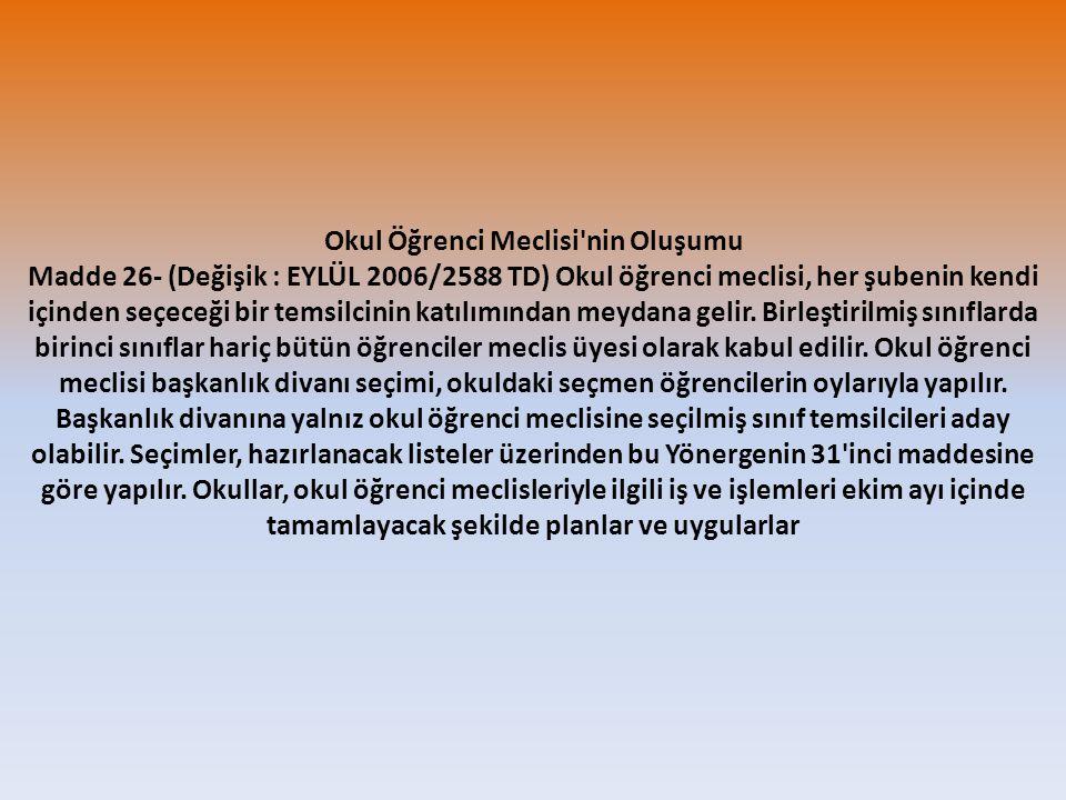 Okul Öğrenci Meclisi'nin Oluşumu Madde 26- (Değişik : EYLÜL 2006/2588 TD) Okul öğrenci meclisi, her şubenin kendi içinden seçeceği bir temsilcinin kat