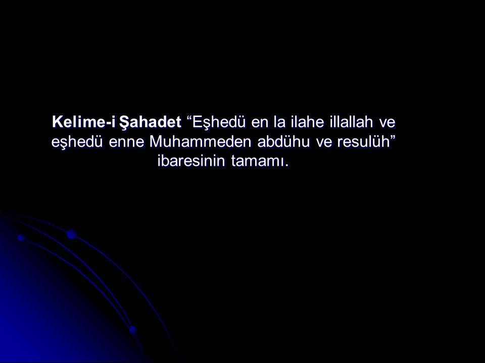 Kelime-i Şahadet Eşhedü en la ilahe illallah ve eşhedü enne Muhammeden abdühu ve resulüh ibaresinin tamamı.