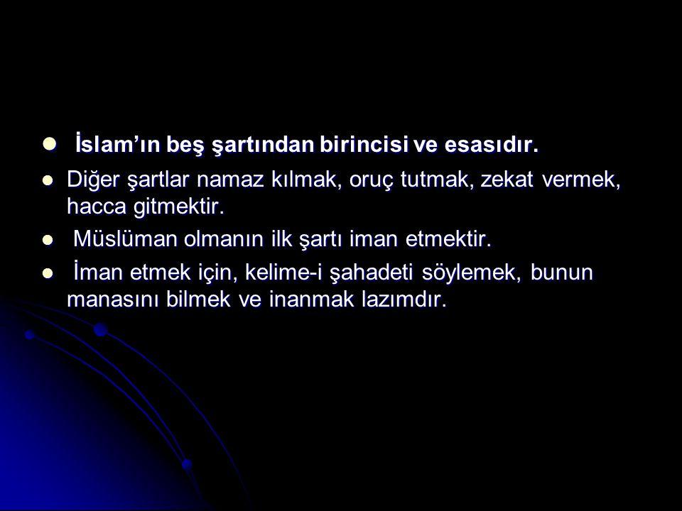 İslam'ın beş şartından birincisi ve esasıdır. İslam'ın beş şartından birincisi ve esasıdır. Diğer şartlar namaz kılmak, oruç tutmak, zekat vermek, hac