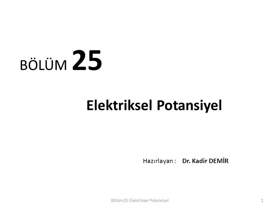 1 BÖLÜM 25 Elektriksel Potansiyel Bölüm25 Elektriksel Potansiyel Hazırlayan : Dr. Kadir DEMİR