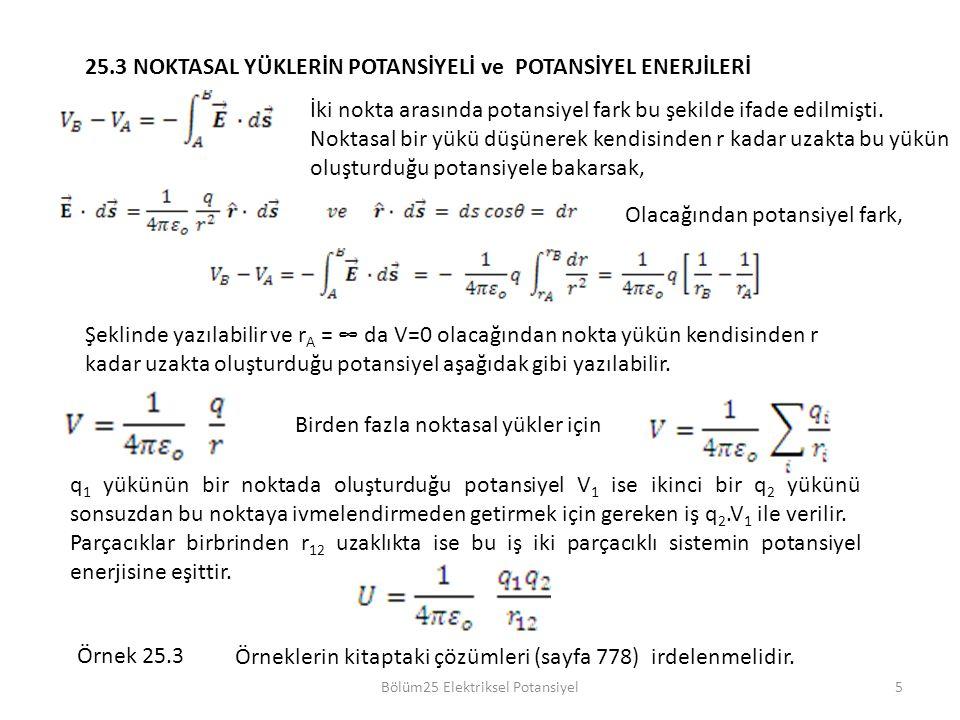 Bölüm25 Elektriksel Potansiyel 25.3 NOKTASAL YÜKLERİN POTANSİYELİ ve POTANSİYEL ENERJİLERİ İki nokta arasında potansiyel fark bu şekilde ifade edilmişti.