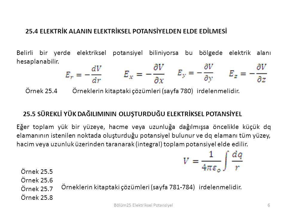 Bölüm25 Elektriksel Potansiyel 25.4 ELEKTRİK ALANIN ELEKTRİKSEL POTANSİYELDEN ELDE EDİLMESİ Belirli bir yerde elektriksel potansiyel biliniyorsa bu bölgede elektrik alanı hesaplanabilir.