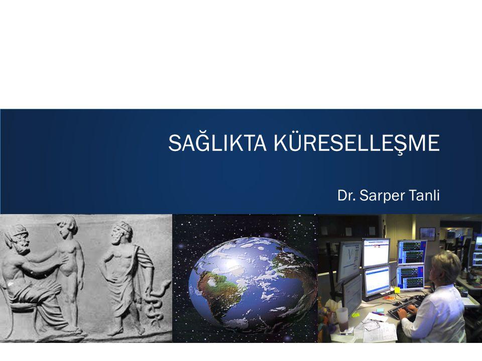 SAĞLIKTA KÜRESELLEŞME Dr. Sarper Tanli