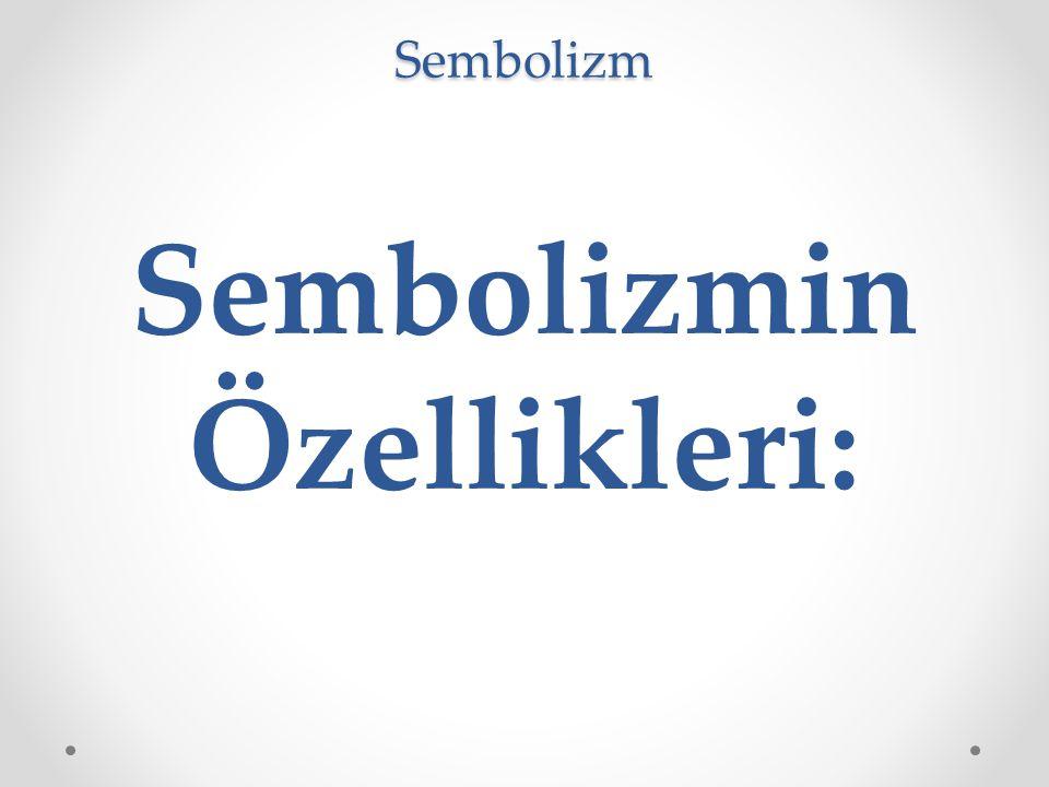 Sembolizm Sembolizmin Özellikleri: