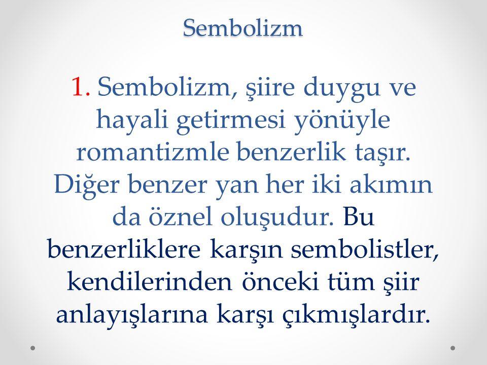 Sembolizm 1. Sembolizm, şiire duygu ve hayali getirmesi yönüyle romantizmle benzerlik taşır. Diğer benzer yan her iki akımın da öznel oluşudur. Bu ben