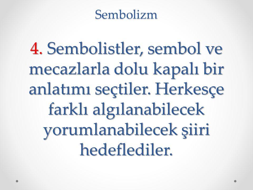 Sembolizm 4. Sembolistler, sembol ve mecazlarla dolu kapalı bir anlatımı seçtiler. Herkesçe farklı algılanabilecek yorumlanabilecek şiiri hedeflediler