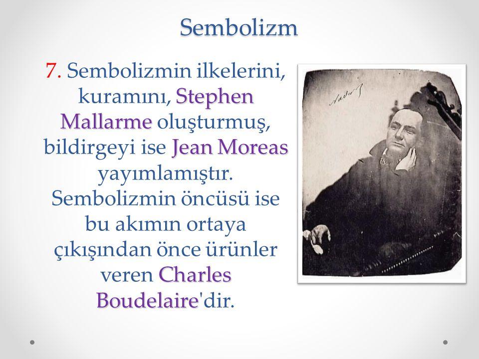 Sembolizm Stephen Mallarme Jean Moreas Charles Boudelaire 7. Sembolizmin ilkelerini, kuramını, Stephen Mallarme oluşturmuş, bildirgeyi ise Jean Moreas