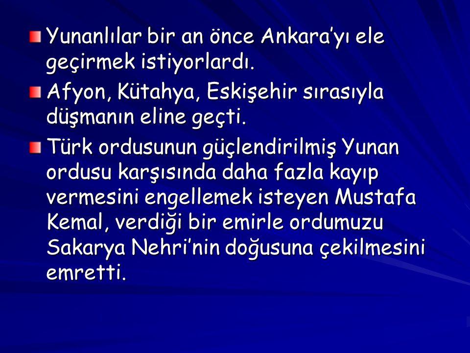 Yunanlılar bir an önce Ankara'yı ele geçirmek istiyorlardı. Afyon, Kütahya, Eskişehir sırasıyla düşmanın eline geçti. Türk ordusunun güçlendirilmiş Yu