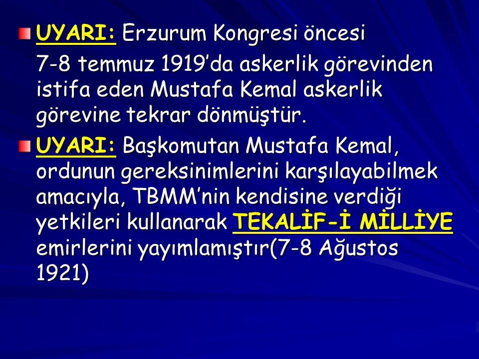 UYARI: Erzurum Kongresi öncesi 7-8 temmuz 1919'da askerlik görevinden istifa eden Mustafa Kemal askerlik görevine tekrar dönmüştür. UYARI: Başkomutan