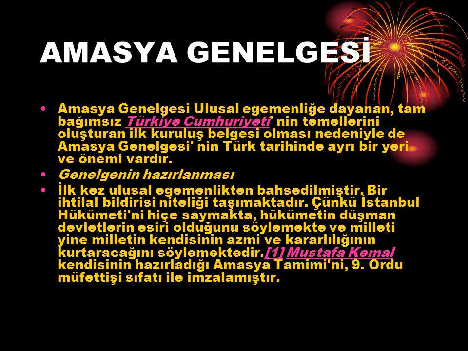 AMASYA GENELGESİ Amasya Genelgesi Ulusal egemenliğe dayanan, tam bağımsız Türkiye Cumhuriyeti' nin temellerini oluşturan ilk kuruluş belgesi olması ne