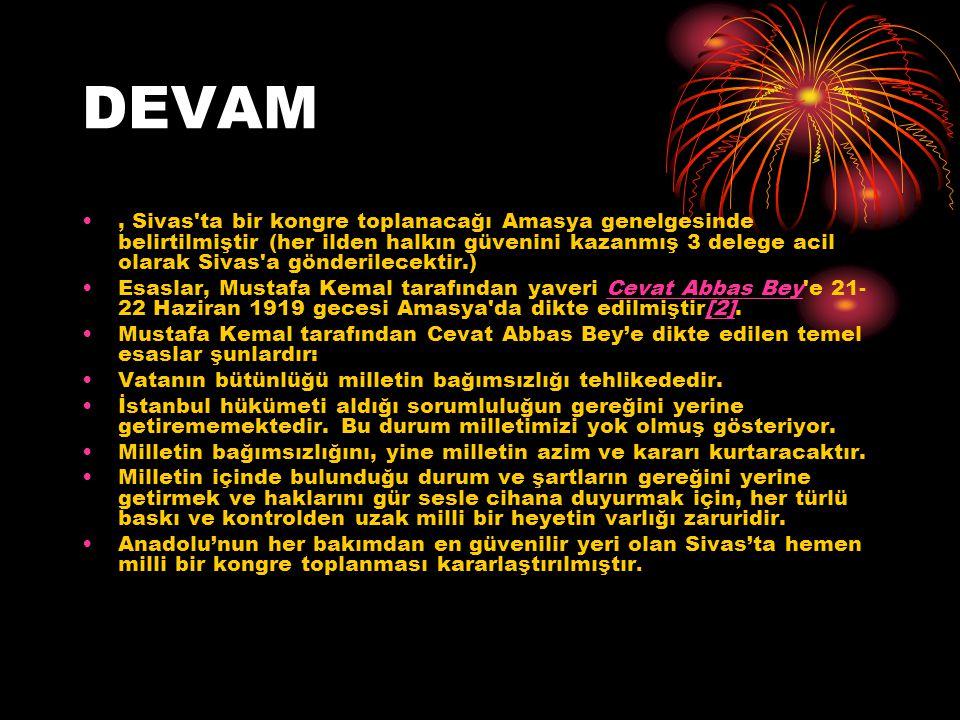 DEVAM, Sivas'ta bir kongre toplanacağı Amasya genelgesinde belirtilmiştir (her ilden halkın güvenini kazanmış 3 delege acil olarak Sivas'a gönderilece