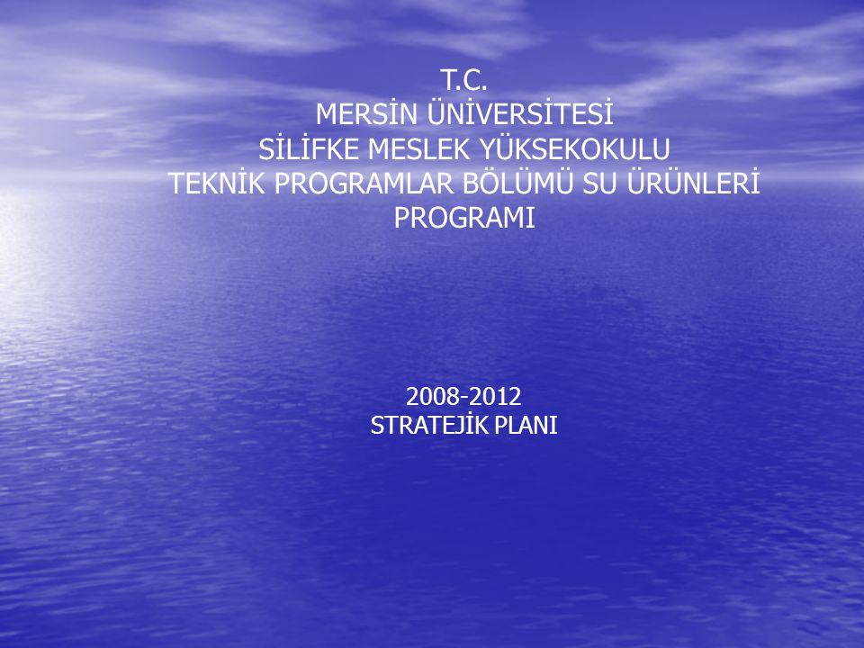T.C. MERSİN ÜNİVERSİTESİ SİLİFKE MESLEK YÜKSEKOKULU TEKNİK PROGRAMLAR BÖLÜMÜ SU ÜRÜNLERİ PROGRAMI 2008-2012 STRATEJİK PLANI