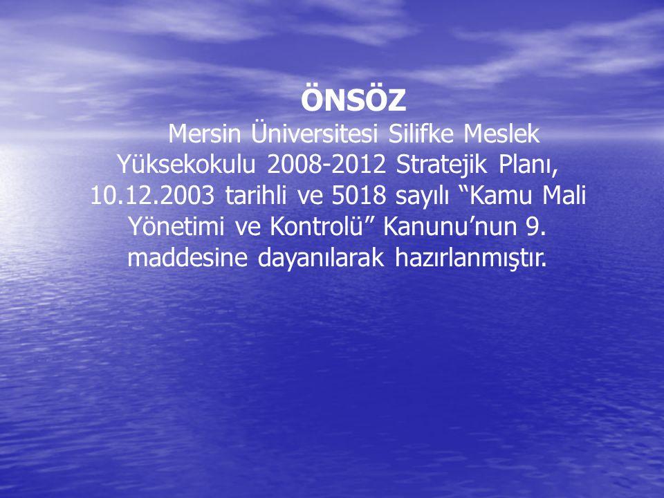 """ÖNSÖZ Mersin Üniversitesi Silifke Meslek Yüksekokulu 2008-2012 Stratejik Planı, 10.12.2003 tarihli ve 5018 sayılı """"Kamu Mali Yönetimi ve Kontrolü"""" Kan"""