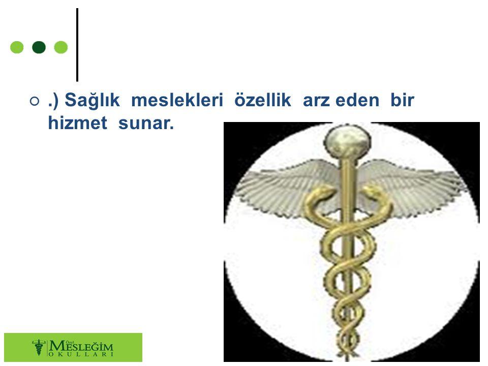 ○.) Sağlık meslekleri özellik arz eden bir hizmet sunar. 7