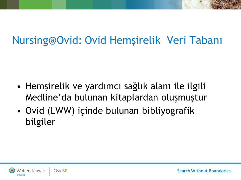 Nursing@Ovid: Ovid Hemşirelik Veri Tabanı Hemşirelik ve yardımcı sağlık alanı ile ilgili Medline'da bulunan kitaplardan oluşmuştur Ovid (LWW) içinde bulunan bibliyografik bilgiler