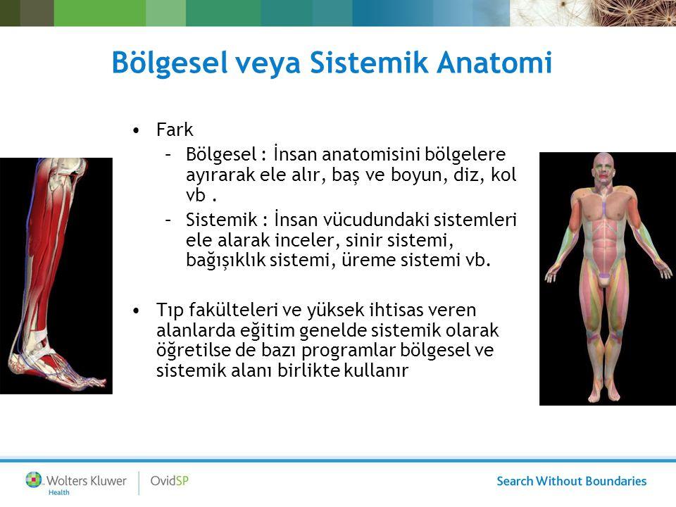 Bölgesel veya Sistemik Anatomi Fark –Bölgesel : İnsan anatomisini bölgelere ayırarak ele alır, baş ve boyun, diz, kol vb. –Sistemik : İnsan vücudundak