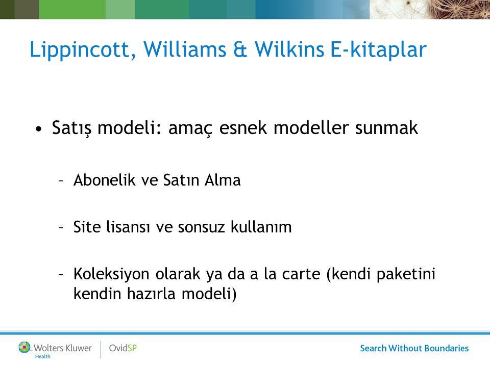 Lippincott, Williams & Wilkins E-kitaplar Satış modeli: amaç esnek modeller sunmak –Abonelik ve Satın Alma –Site lisansı ve sonsuz kullanım –Koleksiyon olarak ya da a la carte (kendi paketini kendin hazırla modeli)
