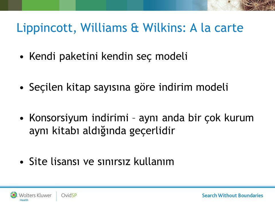 Lippincott, Williams & Wilkins: A la carte Kendi paketini kendin seç modeli Seçilen kitap sayısına göre indirim modeli Konsorsiyum indirimi – aynı and