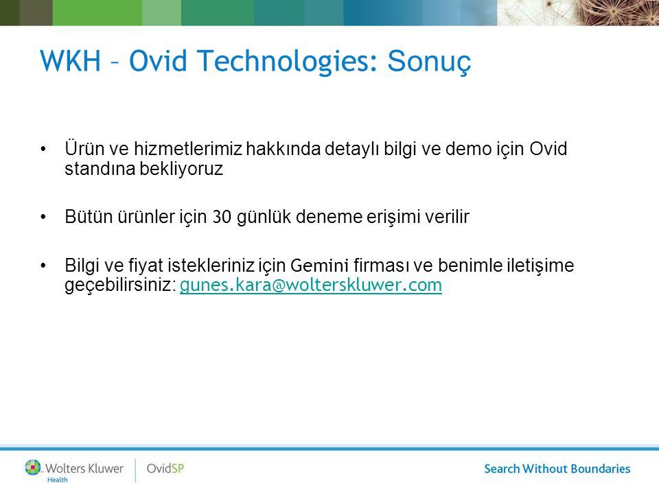 WKH – Ovid Technologies: Sonuç Ürün ve hizmetlerimiz hakkında detaylı bilgi ve demo için Ovid standına bekliyoruz Bütün ürünler için 30 günlük deneme erişimi verilir Bilgi ve fiyat istekleriniz için Gemini firması ve benimle iletişime geçebilirsiniz: g unes.