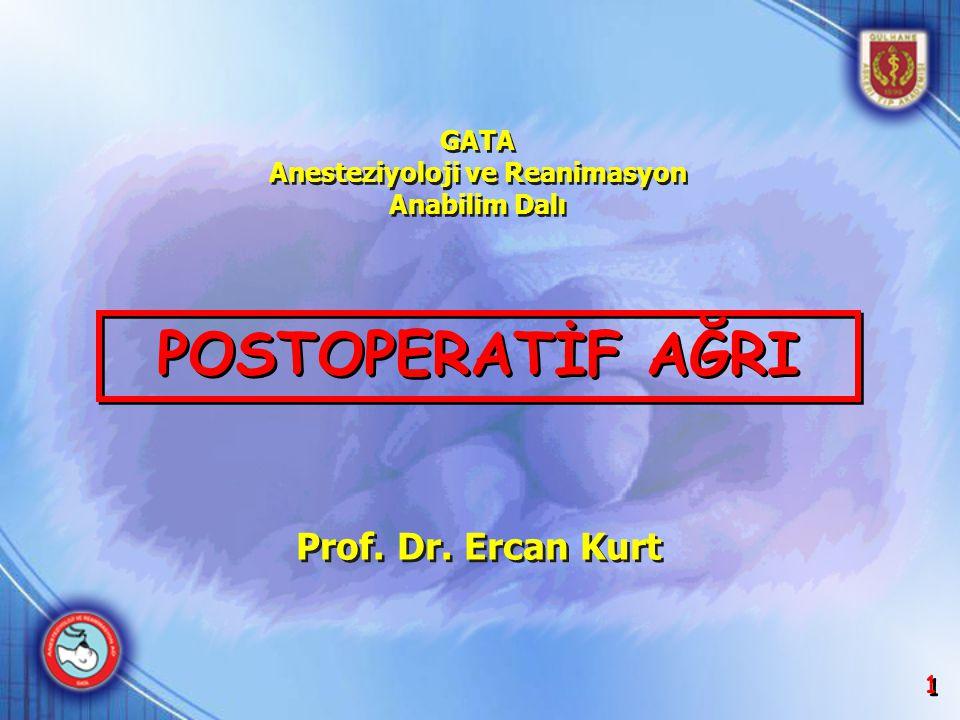 1 1 POSTOPERATİF AĞRI Prof. Dr. Ercan Kurt GATA Anesteziyoloji ve Reanimasyon Anabilim Dalı