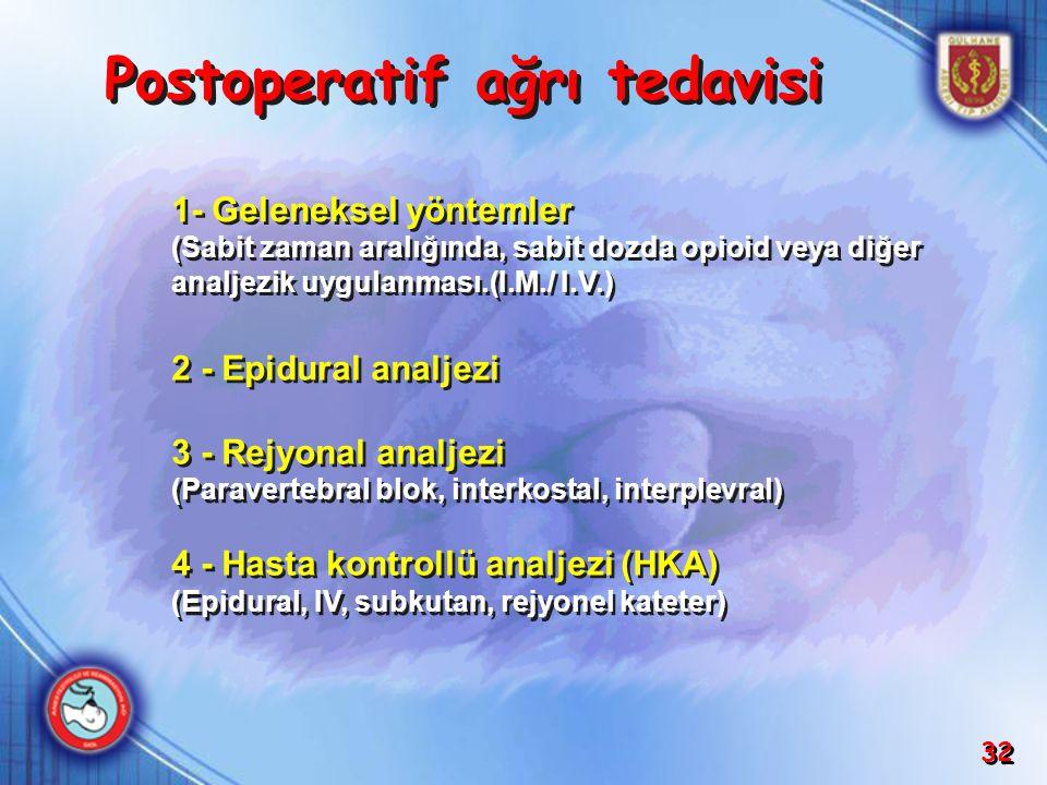 32 2 - Epidural analjezi 3 - Rejyonal analjezi (Paravertebral blok, interkostal, interplevral) 4 - Hasta kontrollü analjezi (HKA) (Epidural, IV, subku