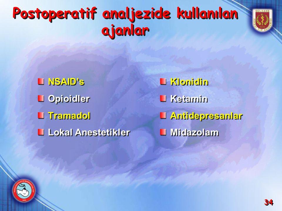 34 NSAID's Opioidler Tramadol Lokal Anestetikler NSAID's Opioidler Tramadol Lokal Anestetikler Klonidin Ketamin Antidepresanlar Midazolam Klonidin Ket