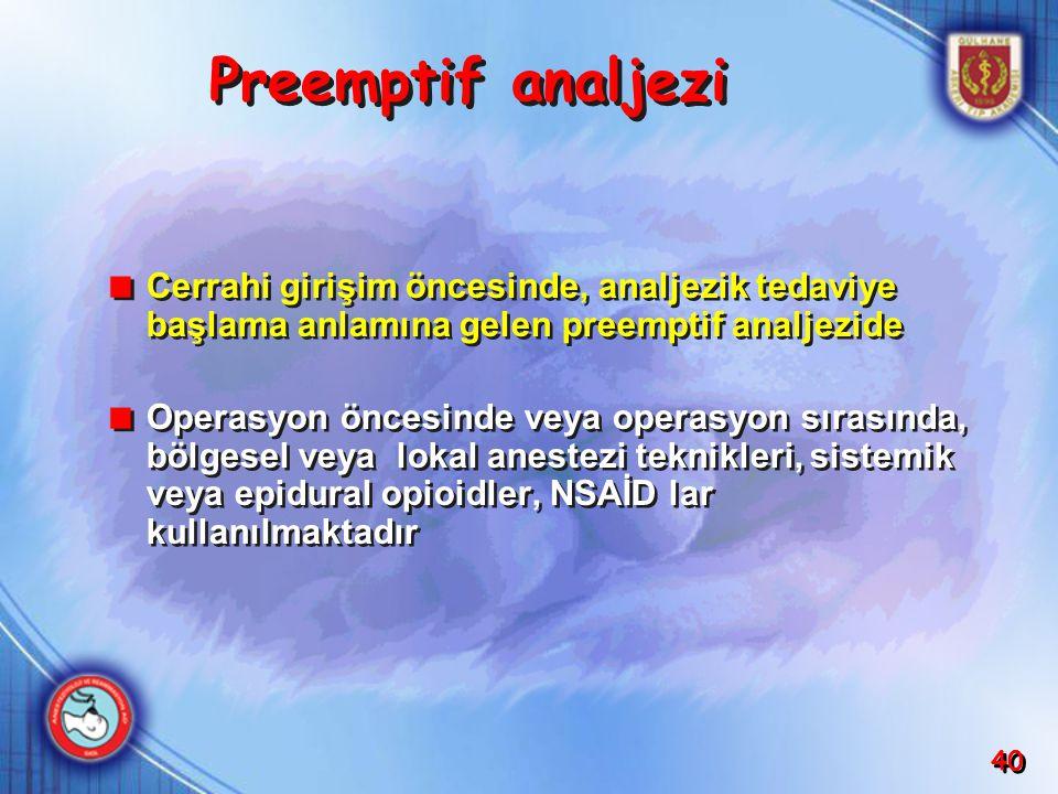 40 Cerrahi girişim öncesinde, analjezik tedaviye başlama anlamına gelen preemptif analjezide Operasyon öncesinde veya operasyon sırasında, bölgesel ve