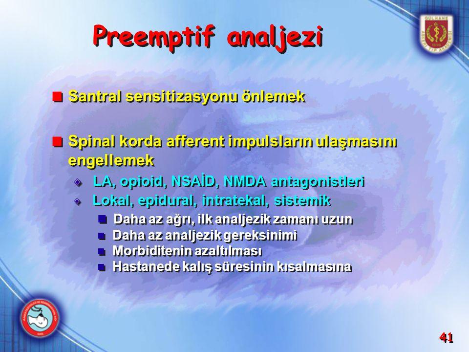 41 Santral sensitizasyonu önlemek Spinal korda afferent impulsların ulaşmasını engellemek LA, opioid, NSAİD, NMDA antagonistleri Lokal, epidural, intr