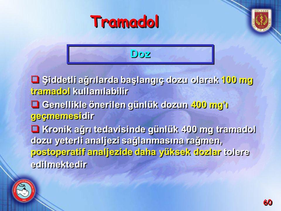 60  Şiddetli ağrılarda başlangıç dozu olarak 100 mg tramadol kullanılabilir  Genellikle önerilen günlük dozun 400 mg'ı geçmemesidir  Kronik ağrı te