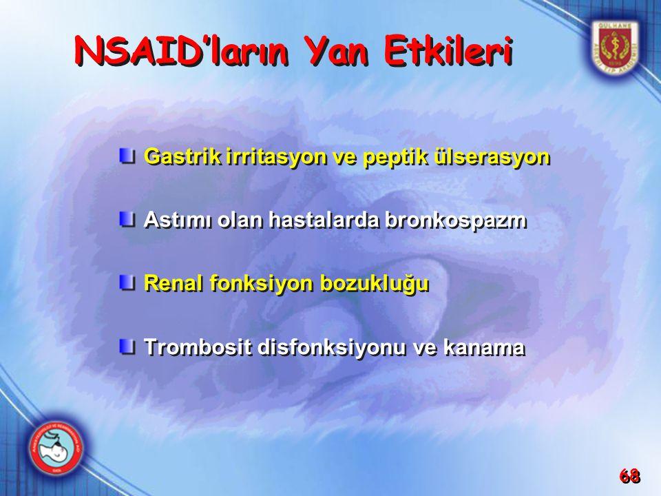 68 NSAID'ların Yan Etkileri Gastrik irritasyon ve peptik ülserasyon Astımı olan hastalarda bronkospazm Renal fonksiyon bozukluğu Trombosit disfonksiyo