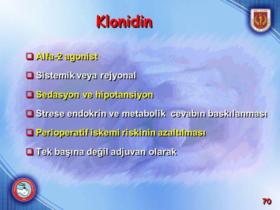 70 Klonidin  Alfa-2 agonist  Sistemik veya rejyonal  Sedasyon ve hipotansiyon  Strese endokrin ve metabolik cevabın baskılanması  Perioperatif is