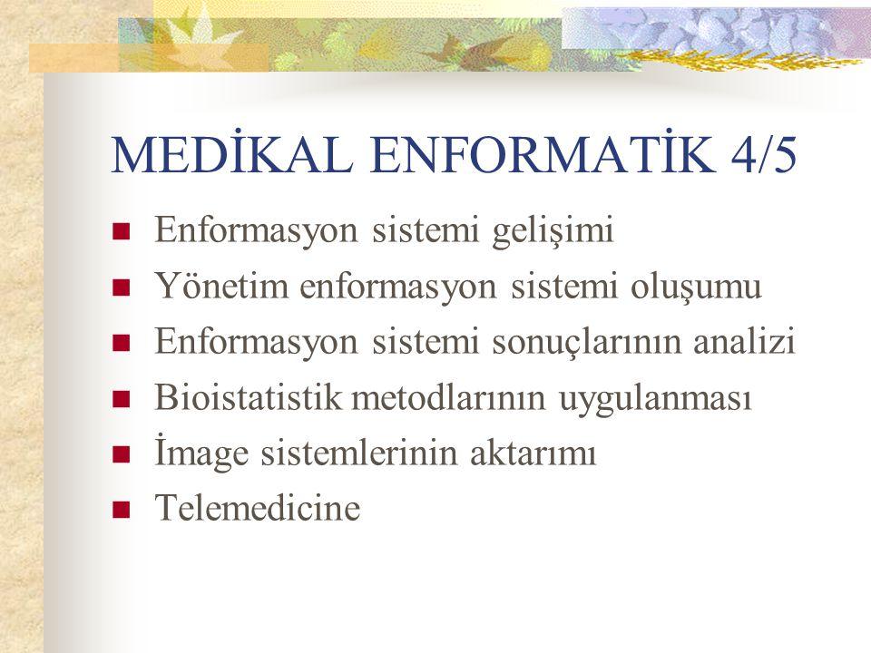 MEDİKAL ENFORMATİK 4/5 Enformasyon sistemi gelişimi Yönetim enformasyon sistemi oluşumu Enformasyon sistemi sonuçlarının analizi Bioistatistik metodla