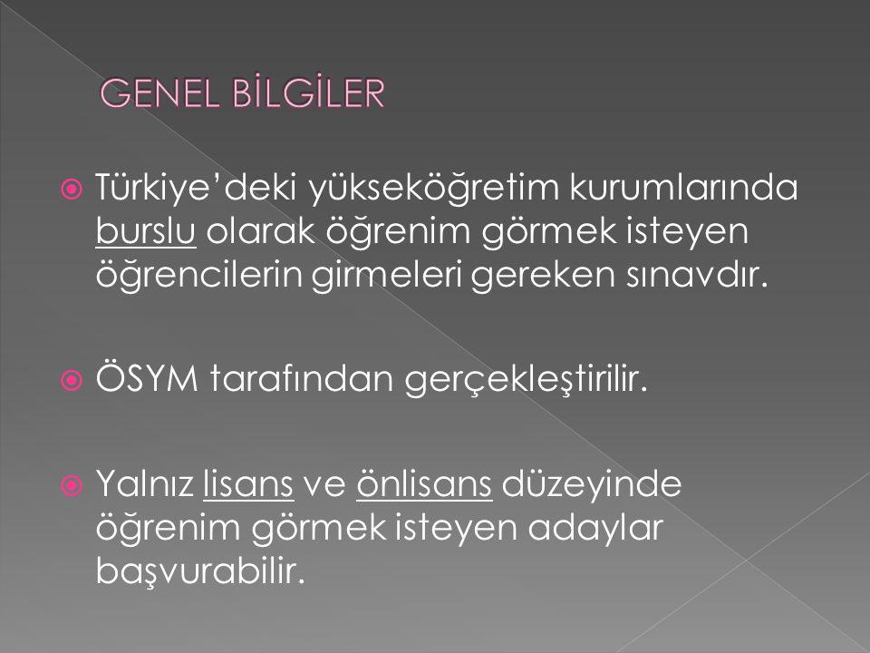  Türkiye'deki yükseköğretim kurumlarında burslu olarak öğrenim görmek isteyen öğrencilerin girmeleri gereken sınavdır.  ÖSYM tarafından gerçekleştir