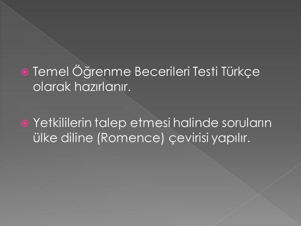  Temel Öğrenme Becerileri Testi Türkçe olarak hazırlanır.  Yetkililerin talep etmesi halinde soruların ülke diline (Romence) çevirisi yapılır.