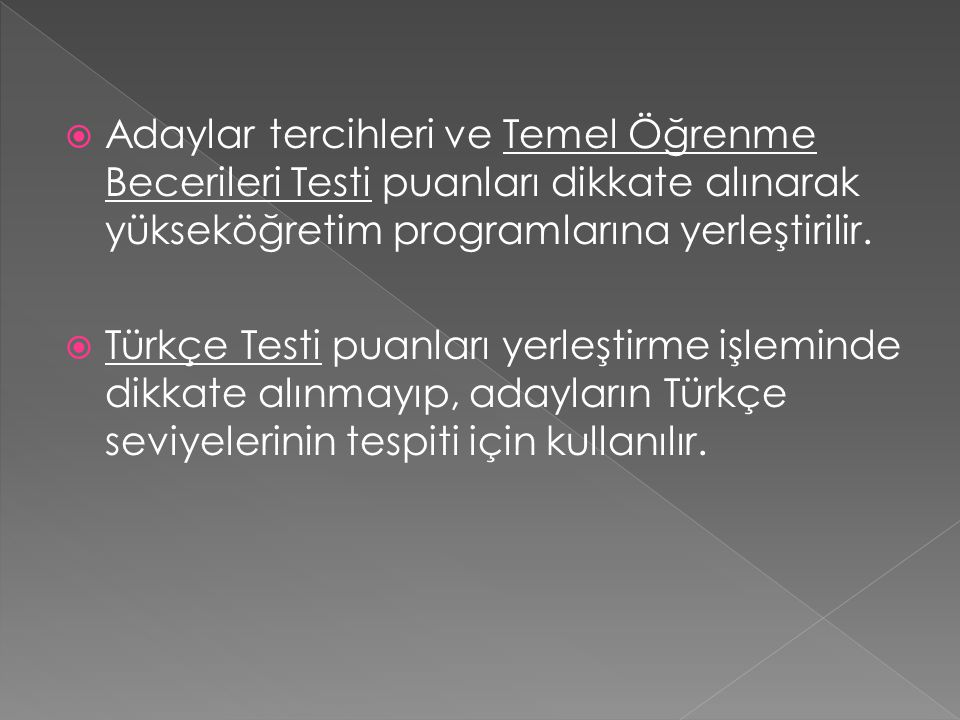  Adaylar tercihleri ve Temel Öğrenme Becerileri Testi puanları dikkate alınarak yükseköğretim programlarına yerleştirilir.  Türkçe Testi puanları ye